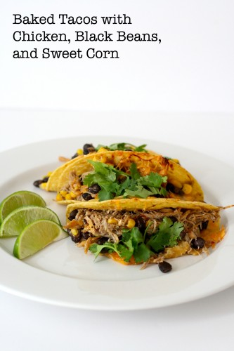 Baked Tacos with Chicken, Black Beans, and Sweet Corn
